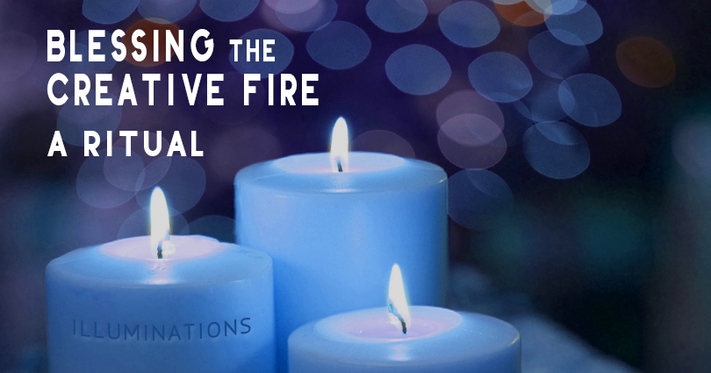 Blessing the Creative Fire - A Ritual